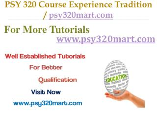 PSY 320 Course Experience Tradition   / psy320mart.com