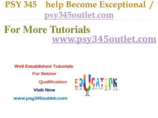 PSY 345  help Become Exceptional  / psy345outlet.com