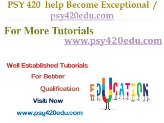PSY 420  help Become Exceptional  / psy420edu.com