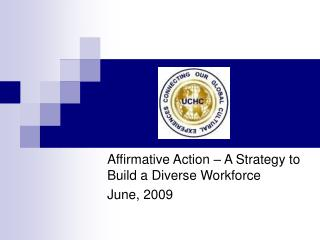 Affirmative Action   A Strategy to Build a Diverse Workforce June, 2009