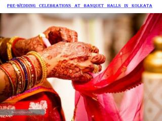 Pre-wedding celebrations at banquet halls in Kolkata