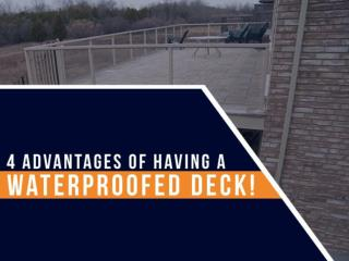 4 Advantages of Having a Waterproofed Deck!
