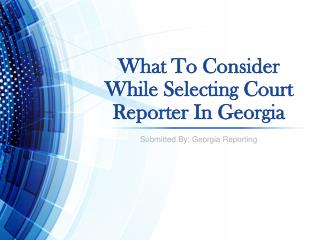 What To Consider While Selecting Court Reporter In Georgia