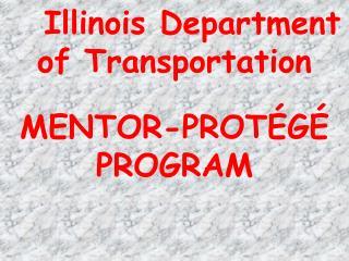 Illinois Department of Transportation   MENTOR-PROT G  PROGRAM