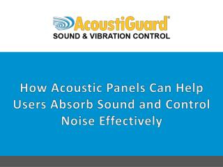 How Acoustic Panels can Help Users Absorb Sound and Control Noise Effectively