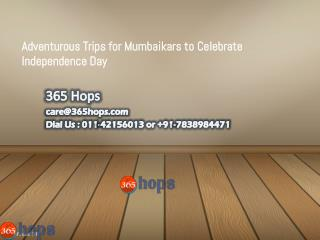 Adventurous Trips for Mumbaikars to Celebrate Independence Day