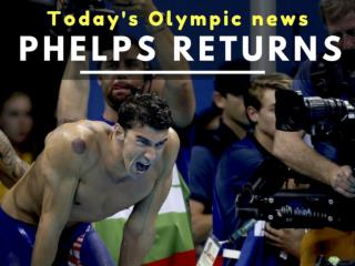Today's Olympic news: Phelps returns