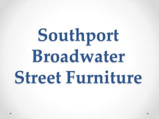 Southport Broadwater  Street Furniture