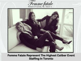 Femme Fatale Represent The Highest Caliber Event Staffing In Toronto