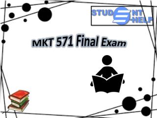 MKT 571 Final Exam | MKT 571 Final Exam Questions and Answers | Studentehelp.com