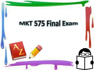 MKT 575 Final Exam Questions and Answers - MKT 575 Final Exam - Student E Help