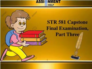 STR 581 Capstone Final Examination, Part Three Answer - Assignment E Help