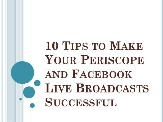 10 Tips to Make Your Periscope and Facebook Live Broadcasts Successful