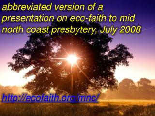 Abbreviated version of a presentation on eco-faith to mid north coast presbytery, July 2008    ecofaith