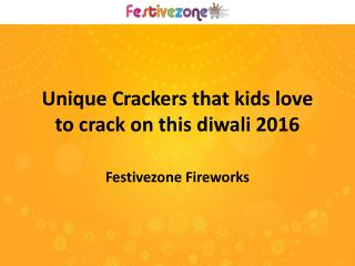 Unique Crackers that kids love to crack on this diwali 2016
