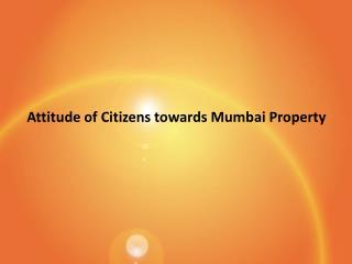 Attitude of Citizens towards Mumbai Property
