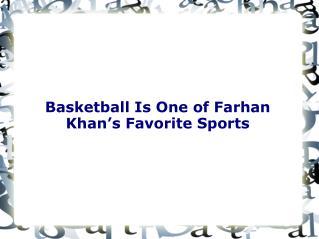 Basketball Is One of Farhan Khan's Favorite Sports