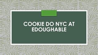 cookie do nyc at Edoughable