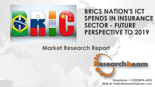 BRICS Nation's ICT Spends in Insurance Sector - Future Perspective to 2019
