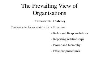 The Prevailing View of Organisations Professor Bill Critchey