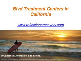 Blvd Treatment Centers in California - www.reflectionsrecovery.com