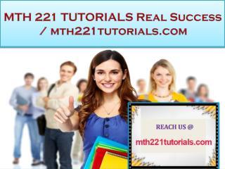 MTH 221 TUTORIALS Real Success / mth221tutorials.com