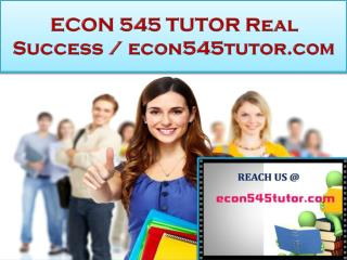 ECON 545 TUTOR Real Success / econ545tutor.com