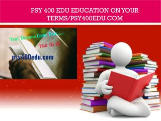 PSY 400 edu Education on Your Terms/psy400edu.com