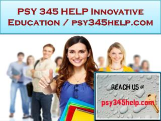 PSY 345 HELP Innovative Education / psy345help.com