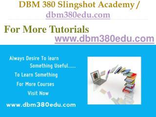 DBM 380 Slingshot Academy / dbm380edu.com