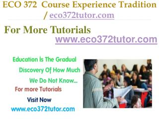 ECO 372 Course Experience Tradition / eco372tutor.com