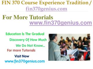 FIN 370  Course Experience Tradition / fin370genius.com