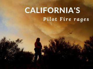 California's Pilot Fire rages