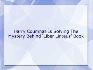 Harry Coumnas Is Solving The Mystery Behind 'Liber Linteus' Book