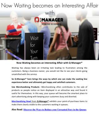 Now Waiting becomes an Interesting Affair with Q-Manager®Now Waiting becomes an Interesting Affair with Q-Manager®