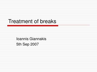 Treatment of breaks