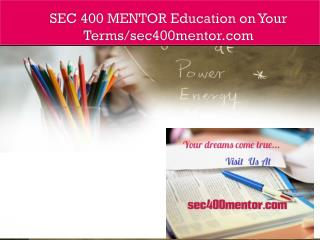 SEC 400 MENTOR Education on Your Terms/sec400mentor.com
