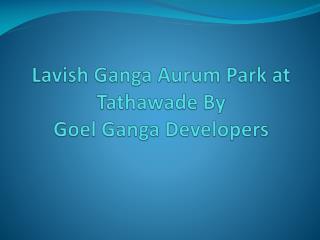 Lavish 2 BHK Apartments in Tathawade at Ganga Aurum Park