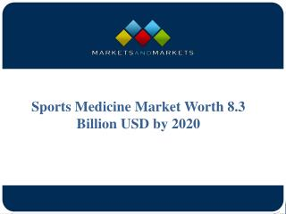 Sports Medicine Market Worth 8.3 Billion USD by 2020