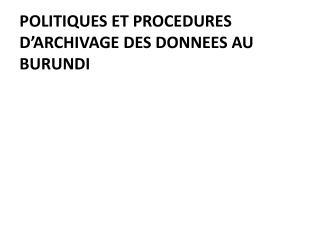 POLITIQUES ET PROCEDURES D ARCHIVAGE DES DONNEES AU BURUNDI