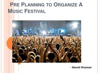 Pre Planning to Organize A Music Festival | Barrett Wissman