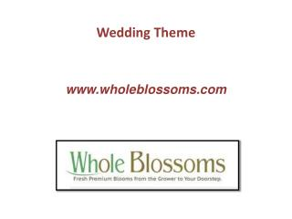 Wedding Theme - www.wholeblossoms.com