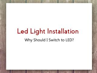 Led Light Installation � Why Should I Switch to LED?