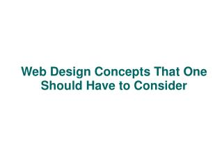 Web Design Concepts That One Should Have to Consider