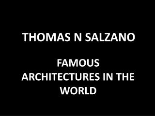 THOMAS N SALZANO - FAMOUS ARCHITECTURES IN THE WORLD