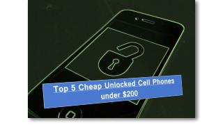 Top 5 Cheap Unlocked Cell Phones under $200