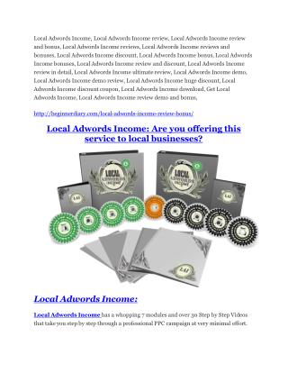 Local Adwords Income Review and $30000 Bonus - Local Adwords Income 80% DISCOUNT