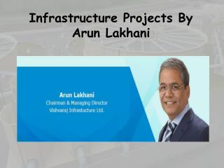 Infrastructure Projects By Arun Lakhani