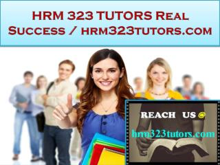 HRM 323 TUTORS Real Success / hrm323tutors.com