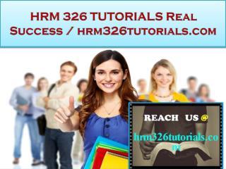 HRM 326 TUTORIALS Real Success / hrm326tutorials.com